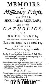 Memoirs of Missionary Priests, as Well Secular as Regular, and of Other Catholics, of Both Sexes, that Have Suffered Death in England, on Religious Accounts, from the Year of Our Lord 1577, to 1684: Volume 2