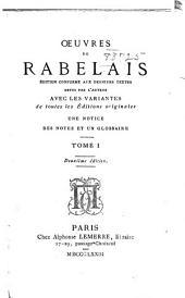 Oeuvres de Rabelais: édition conforme aux dernier textes, revus par l'auteur avec les variantes de toutes les éditions originales ...