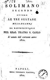 Solimano secondo ovvero le tre sultane melo-dramma da rappresentarsi nel real Teatro S. Carlo l'estate del corrente anno 1822 [la poesia è del sig. Andrea Leone Tottola