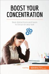 Boost Your Concentration: Beat distractions and learn to focus on any task