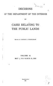 Decisions of the Department of the Interior in Cases Relating to the Public Lands: Volume 41
