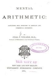 Mental Arithmetic: Containing Oral Exercises in Abstract and Commercial Arithmetic