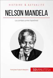 Nelson Mandela et la lutte contre l'apartheid: L'homme de la réconciliation