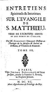 Entretiens spirituels et interieurs sur l'Evangile de S. Matthieu: Tirez de l'écriture sainte et des Pères de l'église, Volume3
