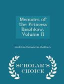 Memoirs Of The Princess Daschkaw Volume Ii Scholar S Choice Edition Book PDF