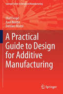 A Practical Guide to Design for Additive Manufacturing