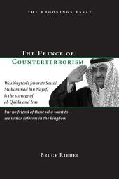 The Prince of Counterterrorism: Washington's favorite Saudi, Muhammad bin Nayef, is the scourge of al-Qaida and Iran but no friend of those who want to see major reforms in the kingdom
