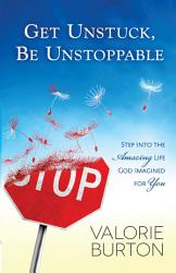 Get Unstuck  Be Unstoppable PDF