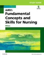 Study Guide for deWit s Fundamental Concepts and Skills for Nursing   E Book PDF