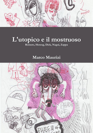 L utopico E Il Mostruoso  Romero  Herzog  Dick  Nagai  Zappa PDF