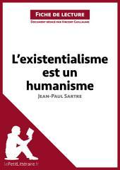 L'existentialisme est un humanisme de Jean-Paul Sartre (Analyse de l'oeuvre): Comprendre la littérature avec lePetitLittéraire.fr