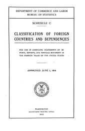 Schedule C. Classification of Foreign Countries and Dependencies: For Use in Compiling Statements of Imports, Exports, and Tonnage Movement in the Foreign Trade of the United States ...