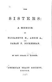 The Sisters: A Memoir of Elizabeth H., Abbie A., and Sarah F. Dickerman