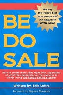 Be Do Sale  How to Create More Sales Right Now  Regardless of What the Competition Or the Economy Is Doing  Using the Gurus Sellin