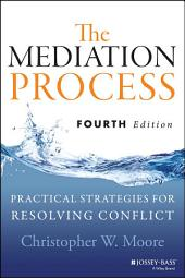 The Mediation Process: Practical Strategies for Resolving Conflict, Edition 4