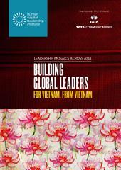 Leadership Mosaics Across Vietnam: Building Global Leaders for Vietnam, from Vietnam