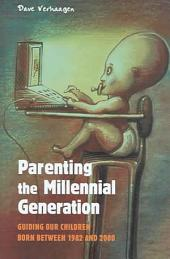 Parenting the Millennial Generation: Guiding Our Children Born Between 1982 and 2000