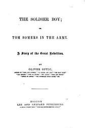 The Soldier Boy, Or, Tom Somers in the Army: A Story of the Great Rebellion