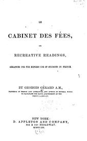 Le Cabinet Des Fées, Or, Recreative Readings: Arranged for the Express Use of Students in French