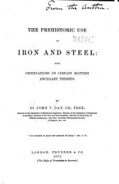 The Prehistoric Use of Iron and Steel: With Observations on Certain Matters Ancillary Thereto