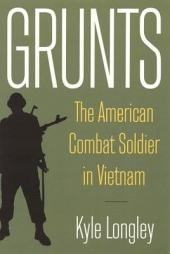 Grunts: The American Combat Soldier in Vietnam