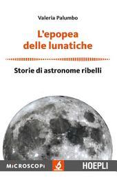 L'epopea delle lunatiche: Storie di astronome ribelli