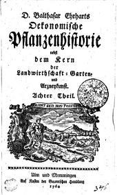 D. Balthasar Erharts Oekonomische Pflanzenhistorie nebst dem Kern der Landwirtschaft- Garten- und Arzneykunst: Achter Theil, Band 8