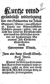 Kurze und gründtliche widerlegung der vier Schlusreden die Johan Sigmund Werner ... aus Schwenckfeldts Büchern gezogen