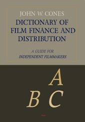 Dictionary of Film Finance and Distribution: A Guide for Independent Filmmakers