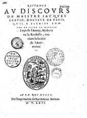 Responce au discours de maistre Iacques Grevin, docteur de Paris, qu'il a escript contre le livre de maistre Loys de l'Aunay, medecin en la Rochelle, touchant la faculté de l'antimoine