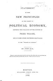 "Statement of Some New Principles on the Subject of Political Economy: Exposing the Fallacies of the System of Free Trade, and of Some Other Doctrines Maintained in the ""Wealth of Nations."""