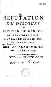 """Discours qui a remporté le prix à l'Académie de Dijon, en l'année 1750, sur cette question... """"Si le rétablissement des sciences et des arts a contribué à épurer les moeurs"""" par un citoyen de Genève [J. J. Rousseau] Nouvelle édition, accompagnée de la Réfutation de ce discours, par les apostilles critiques de l'un des académiciens examinateurs qui a refusé de donner son suffrage à cette pièce [CL"""