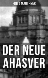 Der neue Ahasver: Historischer Roman - Entwicklung des Antisemitismus um die Jahrhundertwende