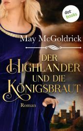 Der Highlander und die Königsbraut: Die Macphearson-Schottland-Saga -: Band 3