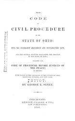 The Code of Civil Procedure of the State of Ohio  with the Subsequent Amendments and Supplementary Acts  and the Several Statutes Regulating the Practice in the State of Ohio PDF