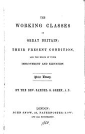 The working classes of Great Britain, their present condition, and the means of their improvement, a prize essay