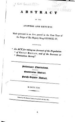 Abstract of the Answers and Returns Made Pursuant to an Act  Passed in the First Year of the Reign of His Majesty King George IV  Intituled   An Act for Taking an Account of the Population of Great Britain  and of the Increase Or Diminution Thereof      M DCCC XXI  PDF