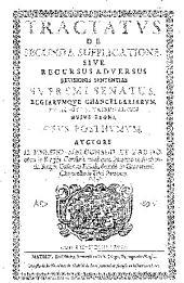 Tractatus de secunda supplicatione, siue recursus aduersus reuisionis sententias supremi senatu, regiarumque chancellariarum et aliorum tribunalium huius regni: opus posthumum