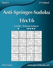 Anti-Springer-Sudoku 16x16 - Leicht bis Extrem Schwer - Band 5 - 276 Rätsel