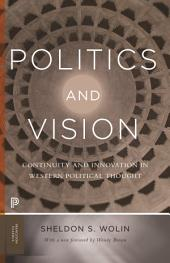 Politics and Vision: Continuity and Innovation in Western Political Thought