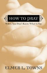 How To Pray When You Don T Know What To Say Book PDF