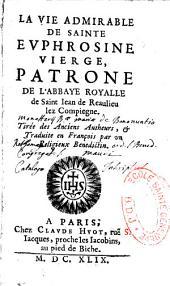 La Vie admirable de Sainte Euphrosine, vierge, Patronne de l'Abbaye royale de Saint-Jean de Reaulieu...