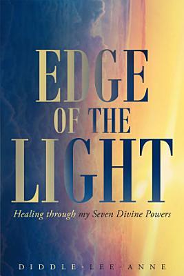 Edge of the Light  Healing through my Seven Divine Powers