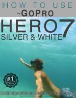 GoPro HERO 7 SILVER   WHITE  How To Use the GoPro HERO 7 SILVER   WHITE PDF