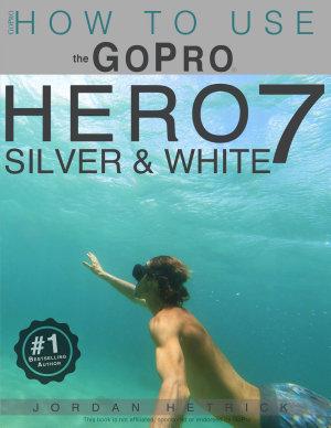 GoPro HERO 7 SILVER   WHITE  How To Use the GoPro HERO 7 SILVER   WHITE