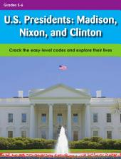 U.S. Presidents: Madison, Nixon, and Clinton: Crack the easy-level codes and explore their lives