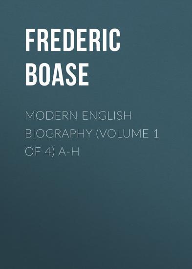 Modern English Biography  volume 1 of 4  A H PDF