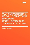 War and Worship  a Poem Convictions Based on Recollections of the Revolts Of 1848 PDF