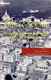 Dar es Salaam. Histories from an Emerging African Metropolis: Histories from an Emerging African Metropolis