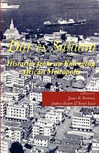 Dar es Salaam  Histories from an Emerging African Metropolis PDF